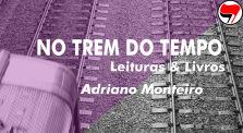 No trem do tempo com Adriano Monteiro by No  trem do tempo